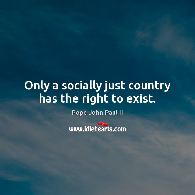 Only a socially just country has the right to exist. Image
