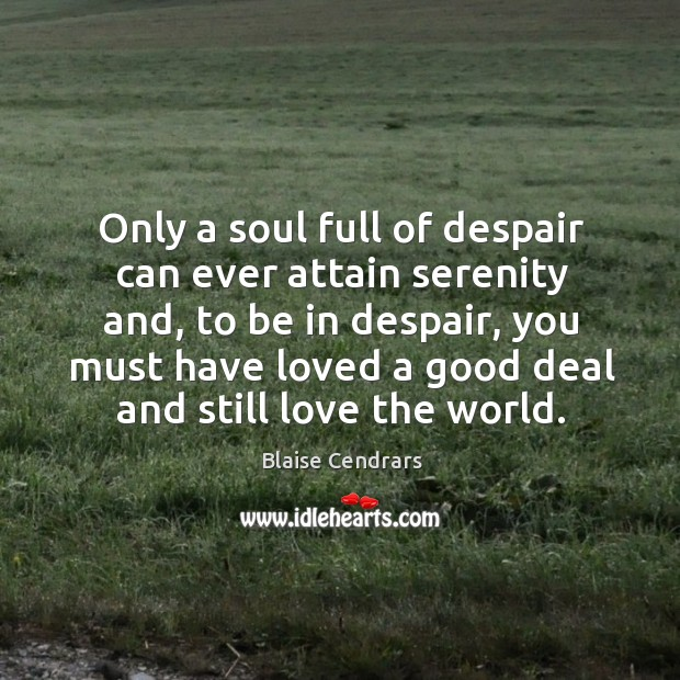 Image, Only a soul full of despair can ever attain serenity and, to