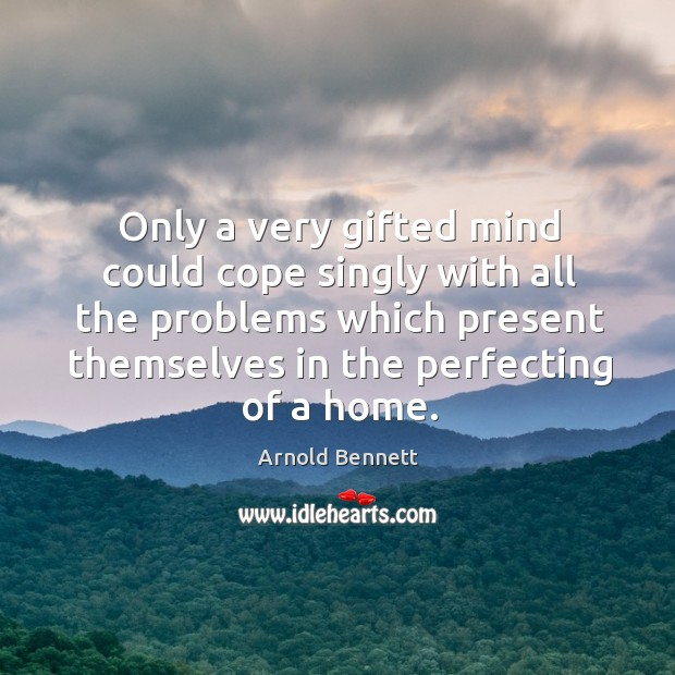 Only a very gifted mind could cope singly with all the problems Arnold Bennett Picture Quote