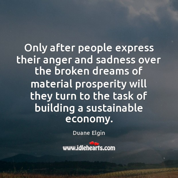Only after people express their anger and sadness over the broken dreams Image
