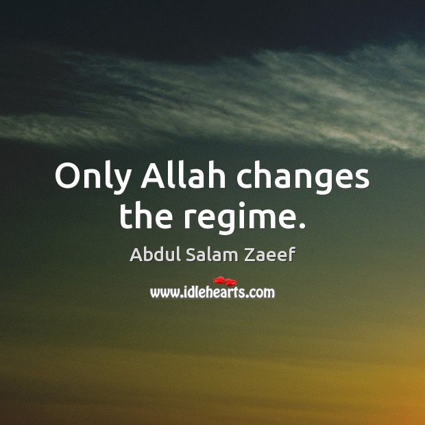 Image, Only Allah changes the regime.