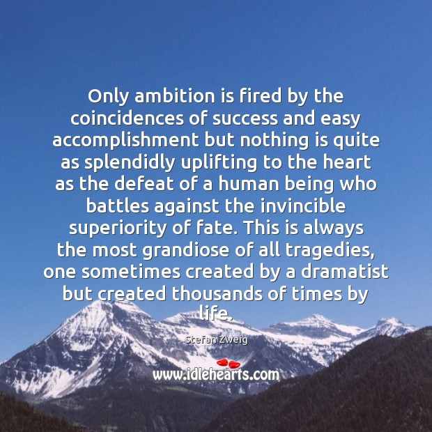 Only ambition is fired by the coincidences of success and easy accomplishment Image