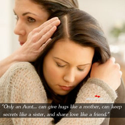 Image, Aunt, Friend, Give, Hugs, Keep, Like, Like A Mother, Like A Sister, Love, Mother, Only, Secrets, Share, Sister
