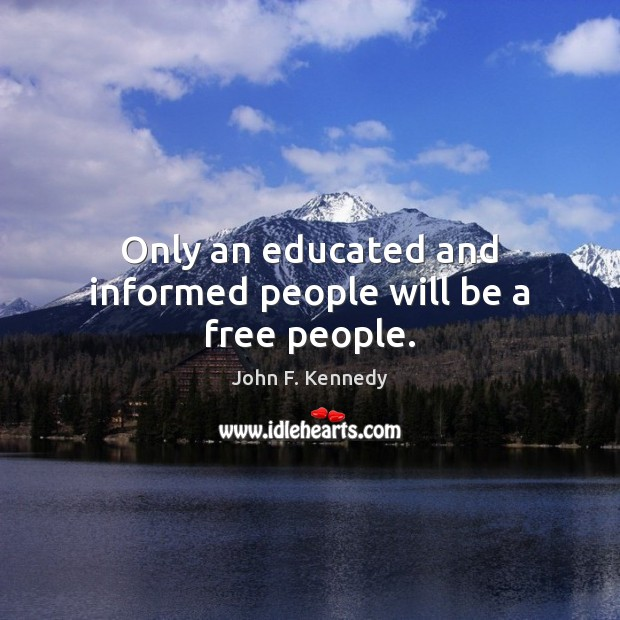 Only an educated and informed people will be a free people. John F. Kennedy Picture Quote