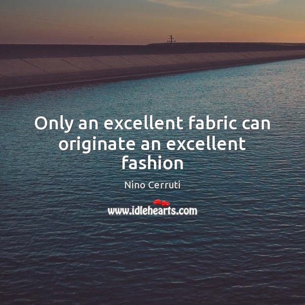 Only an excellent fabric can originate an excellent fashion Image