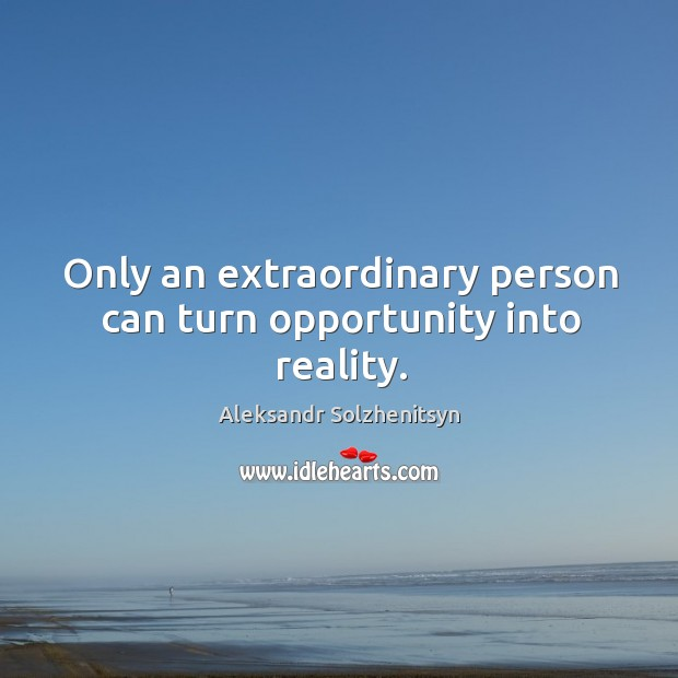 Image, Only an extraordinary person can turn opportunity into reality.