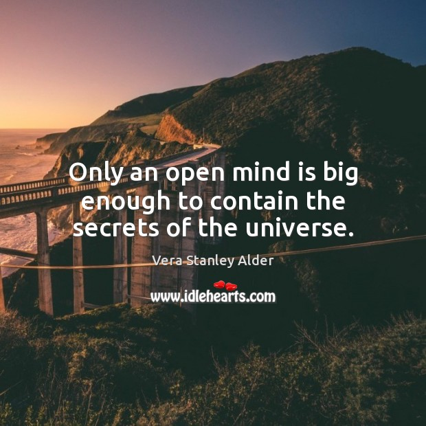 Only an open mind is big enough to contain the secrets of the universe. Image