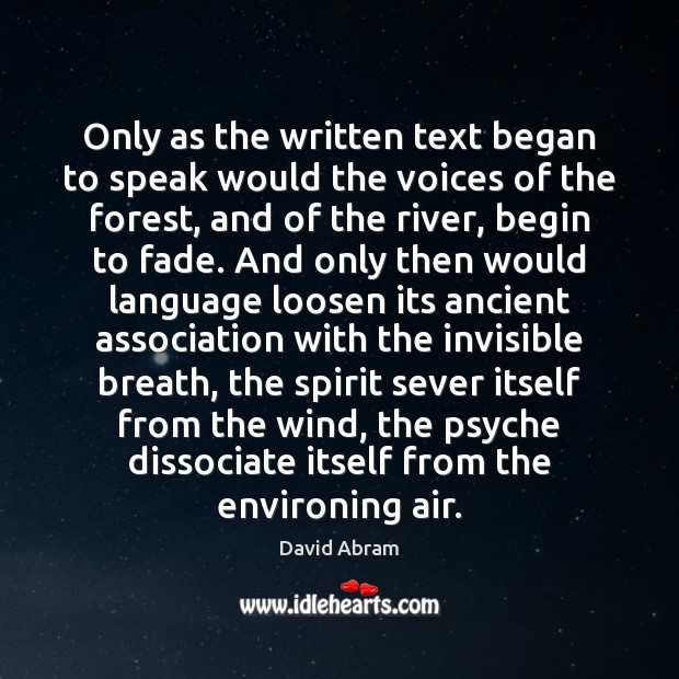 Only as the written text began to speak would the voices of David Abram Picture Quote