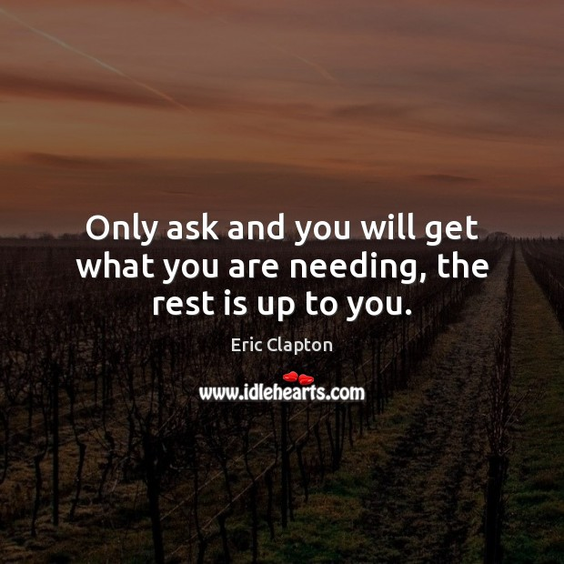 Image, Only ask and you will get what you are needing, the rest is up to you.