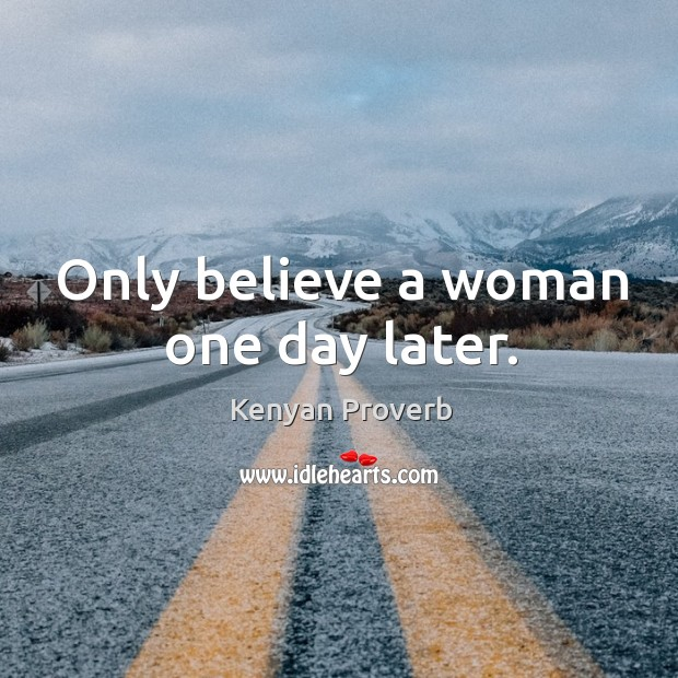 Image, Only believe a woman one day later.