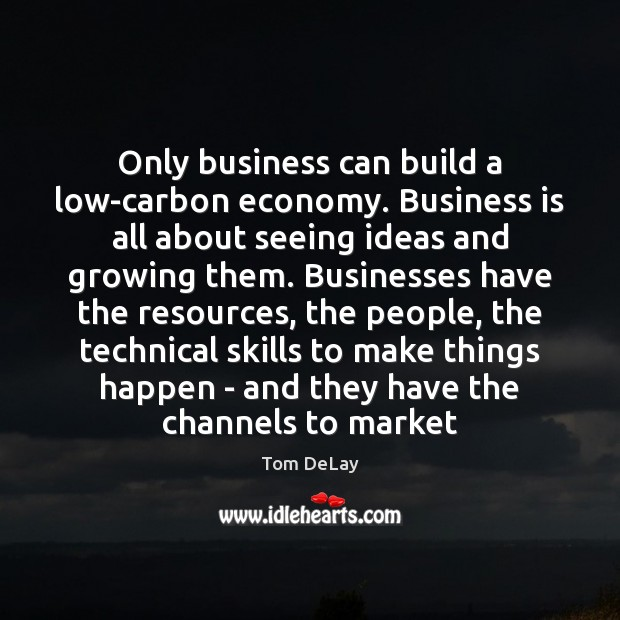 Only business can build a low-carbon economy. Business is all about seeing Image