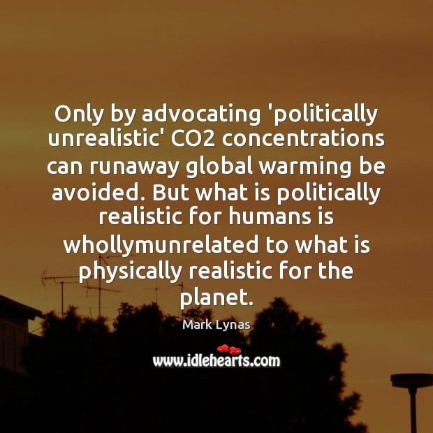 Only by advocating 'politically unrealistic' CO2 concentrations can runaway global warming be Image