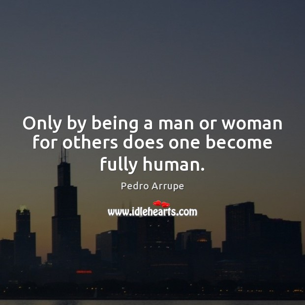 Image, Only by being a man or woman for others does one become fully human.