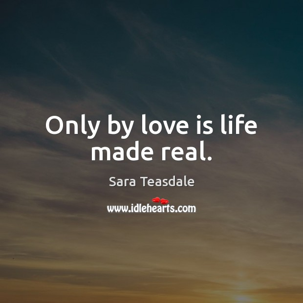 Only by love is life made real. Image