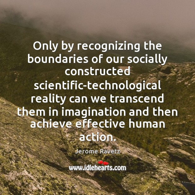 Only by recognizing the boundaries of our socially constructed scientific-technological reality can Image