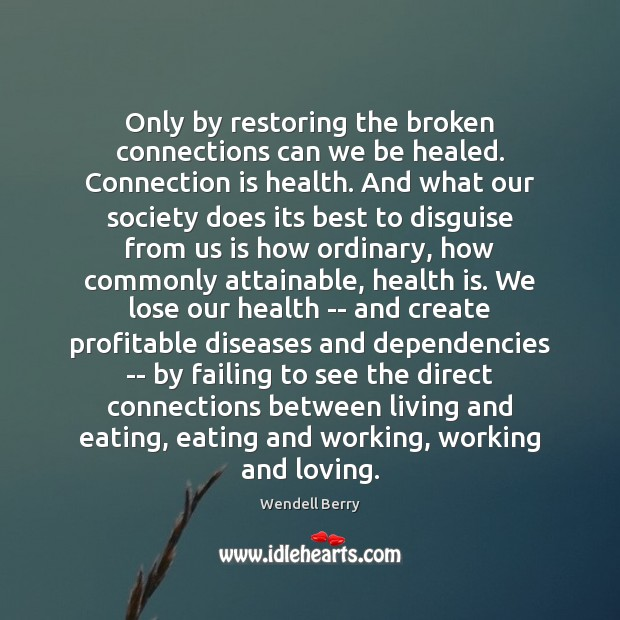 Image, Only by restoring the broken connections can we be healed. Connection is
