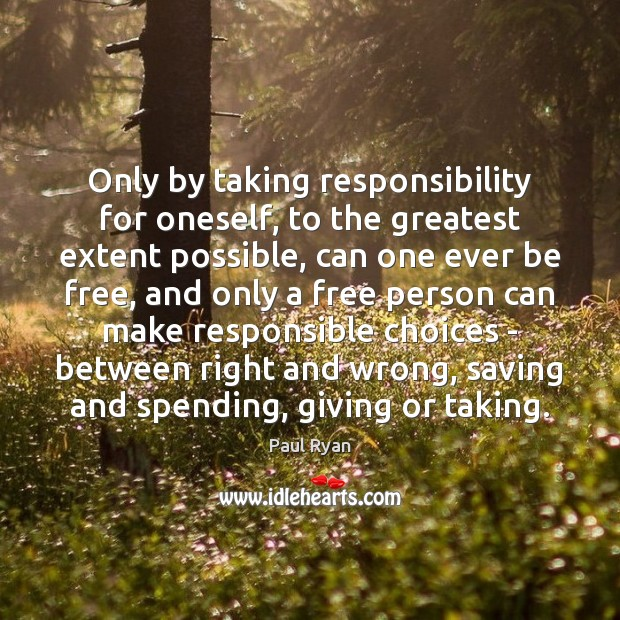 Image, Only by taking responsibility for oneself, to the greatest extent possible, can