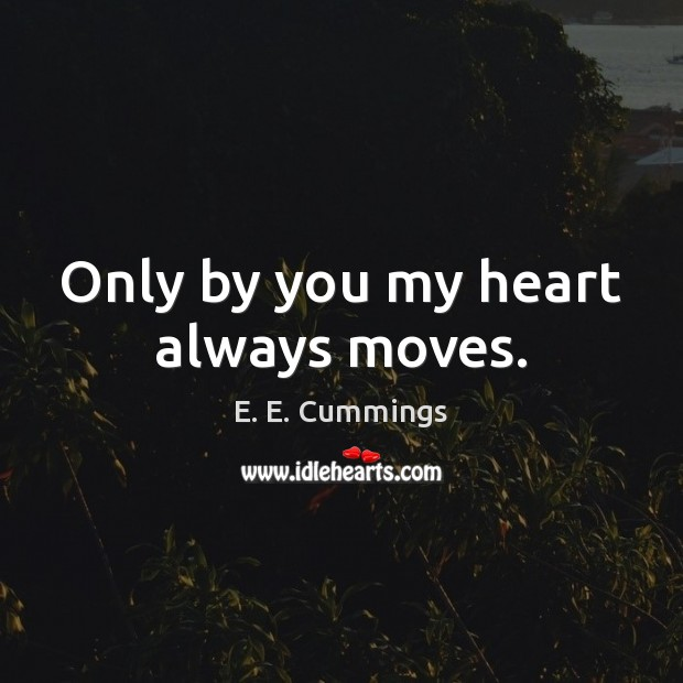 Only by you my heart always moves. Image