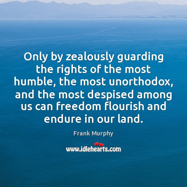 Image, Only by zealously guarding the rights of the most humble, the most