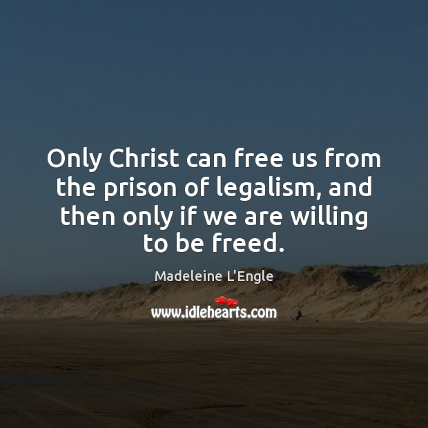 Only Christ can free us from the prison of legalism, and then Image