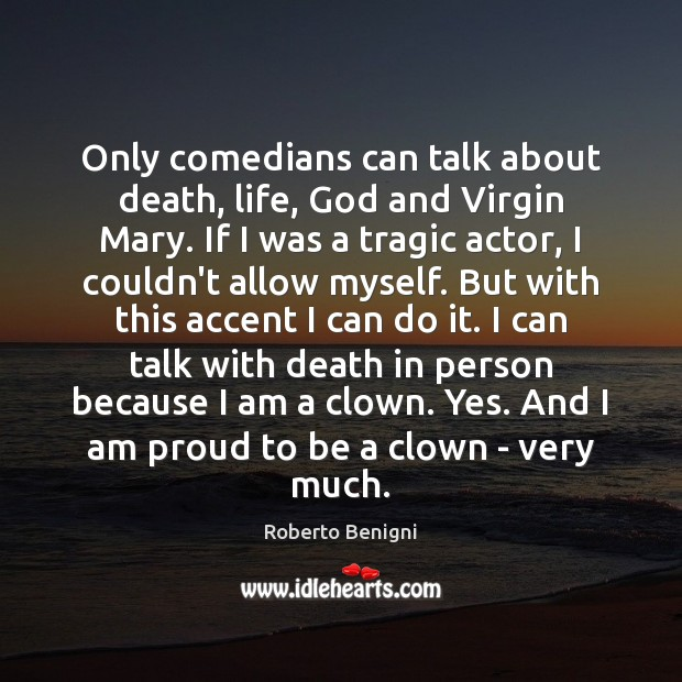 Image, Only comedians can talk about death, life, God and Virgin Mary. If