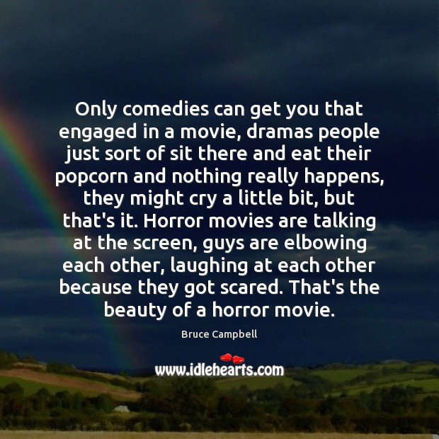 Only comedies can get you that engaged in a movie, dramas people Image