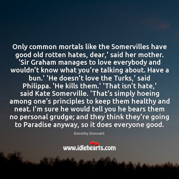 Only common mortals like the Somervilles have good old rotten hates, dear, Grudge Quotes Image