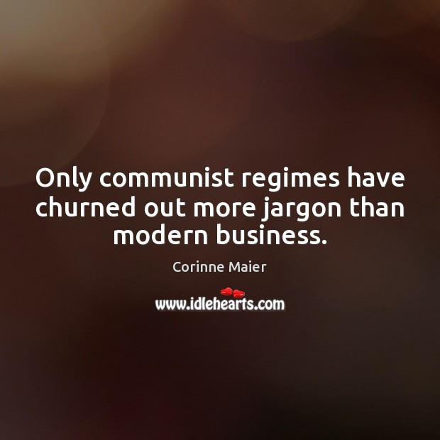 Only communist regimes have churned out more jargon than modern business. Image