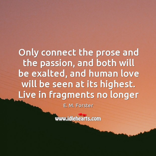 Only connect the prose and the passion, and both will be exalted, Image