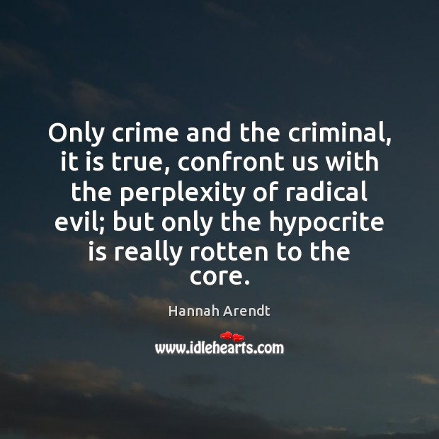 Image, Only crime and the criminal, it is true, confront us with the