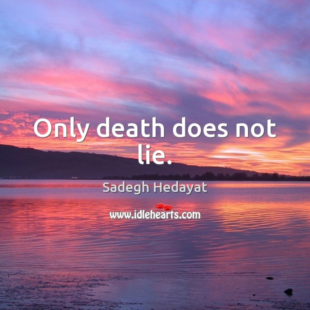 Only death does not lie. Image