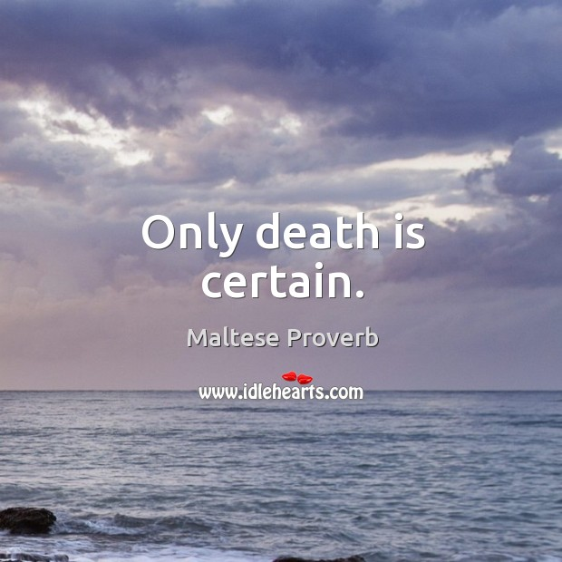 Only death is certain. Maltese Proverbs Image