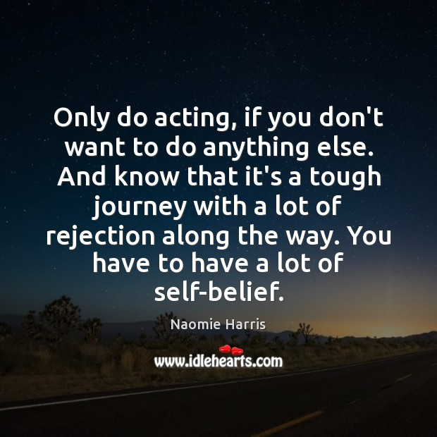 Image, Only do acting, if you don't want to do anything else. And