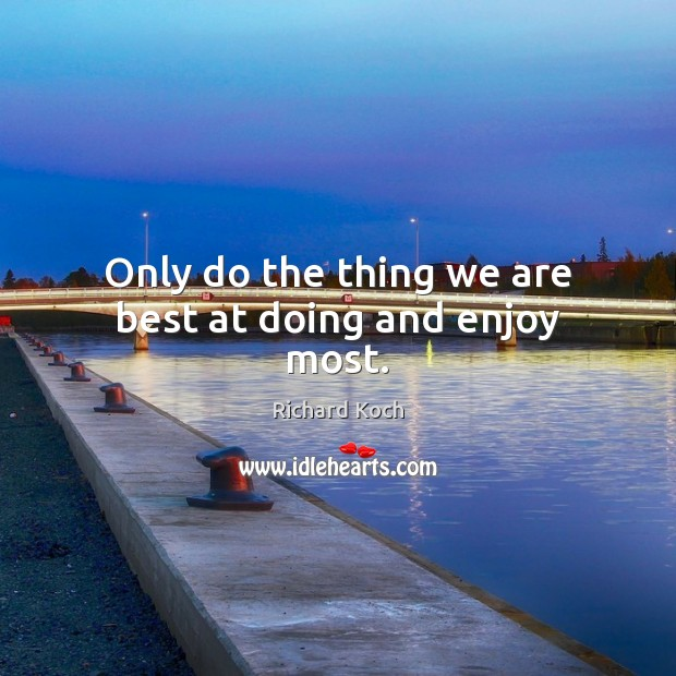 Only do the thing we are best at doing and enjoy most. Image