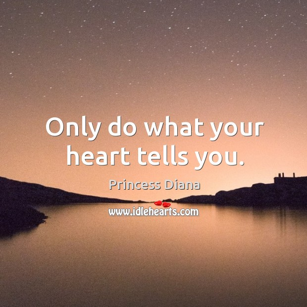 Only do what your heart tells you. Image
