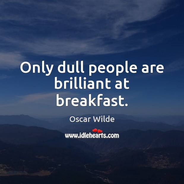 Image, Only dull people are brilliant at breakfast.