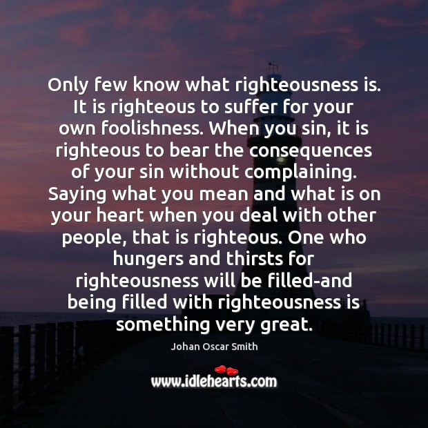 Image, Only few know what righteousness is. It is righteous to suffer for