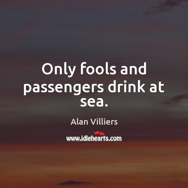 Image, Only fools and passengers drink at sea.