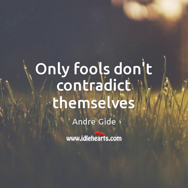 Only fools don't contradict themselves Andre Gide Picture Quote
