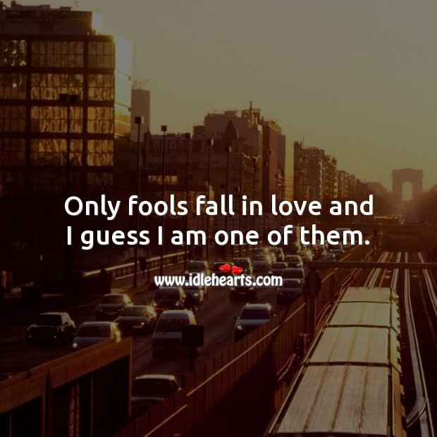 Only fools fall in love and I guess I am one of them. Romantic Messages Image