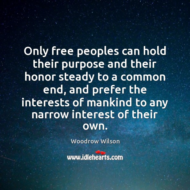Only free peoples can hold their purpose and their honor steady to Image