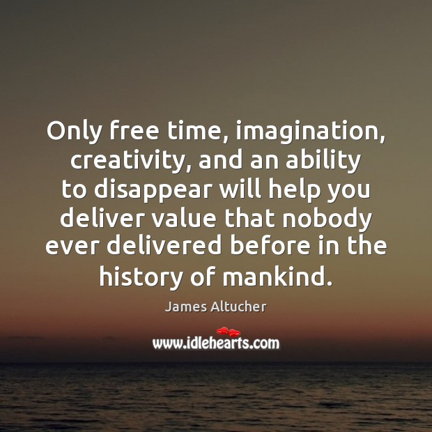 Image, Only free time, imagination, creativity, and an ability to disappear will help
