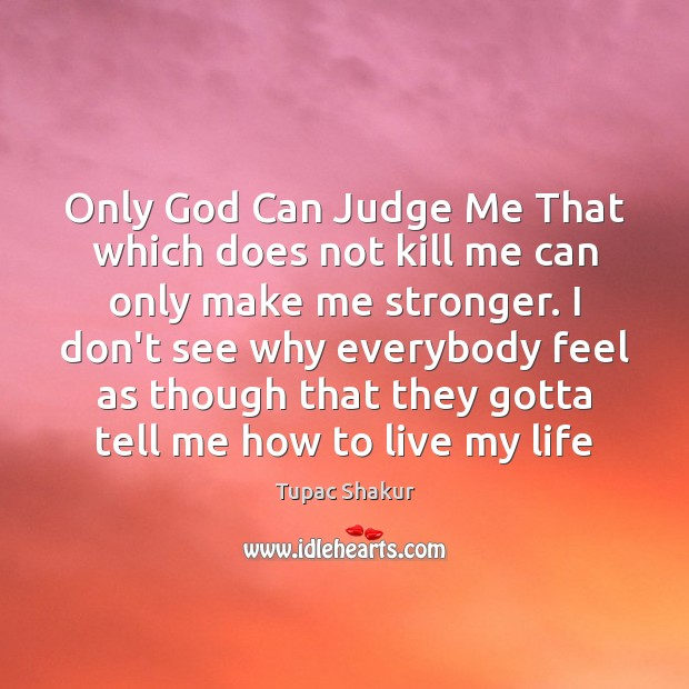 Only God Can Judge Me That which does not kill me can Judge Quotes Image