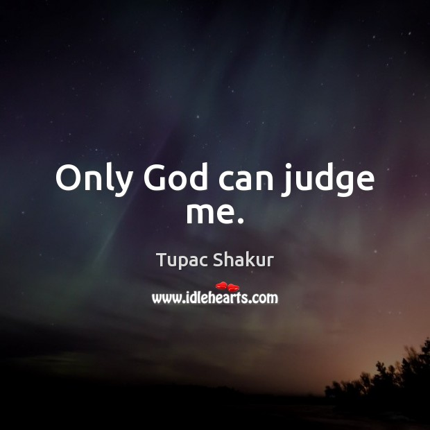 Only God can judge me. Judge Quotes Image