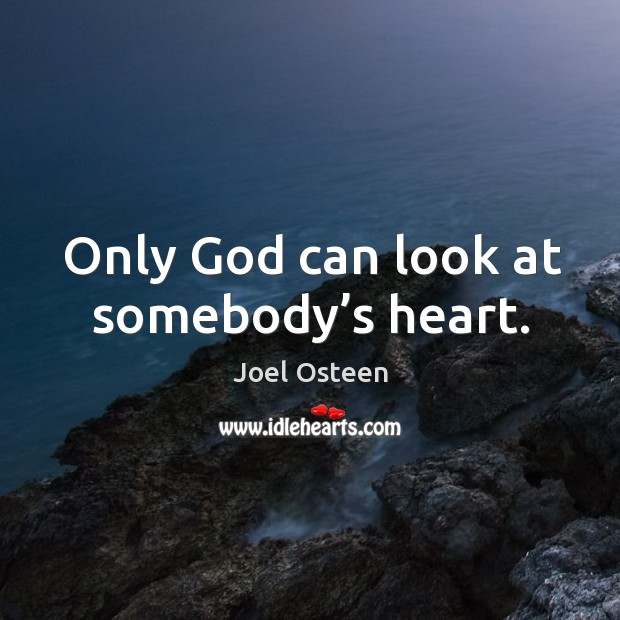 Image, Only God can look at somebody's heart.
