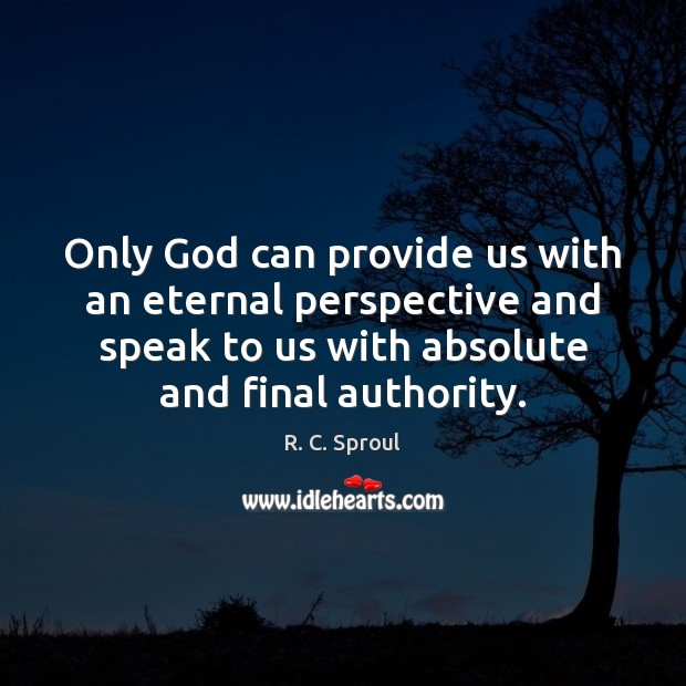 Only God can provide us with an eternal perspective and speak to Image