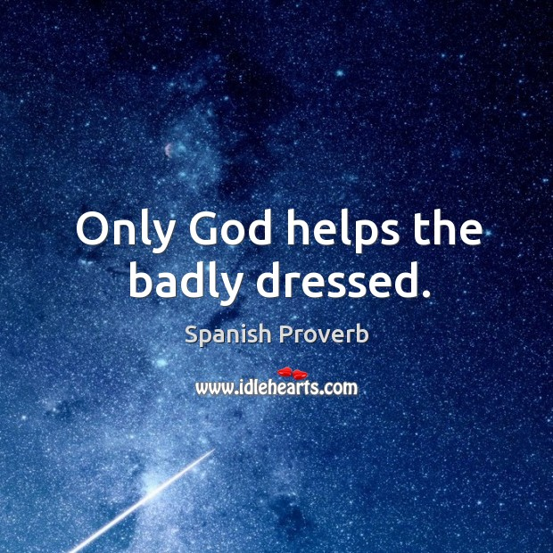 Image, Only God helps the badly dressed.