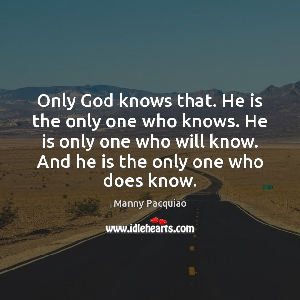 Only God knows that. He is the only one who knows. He Manny Pacquiao Picture Quote
