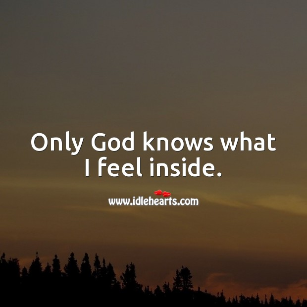 Only God knows what I feel inside. Sad Love Quotes Image