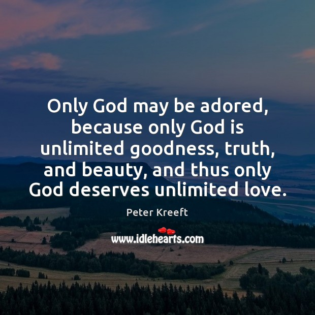 Image, Only God may be adored, because only God is unlimited goodness, truth,